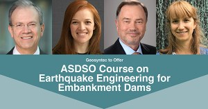 Geosyntec to Offer ASDSO Course on Earthquake Engineering for Embankment Dams